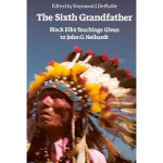 The Sixth Grandfather:  Black Elk's Teachings Given to John G. N